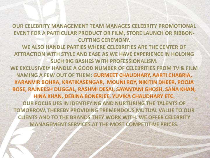 OUR CELEBRITY MANAGEMENT TEAM MANAGES CELEBRITY PROMOTIONAL EVENT FOR A PARTICULAR PRODUCT OR FILM, STORE LAUNCH OR RIBBON-CUTTING CEREMONY.