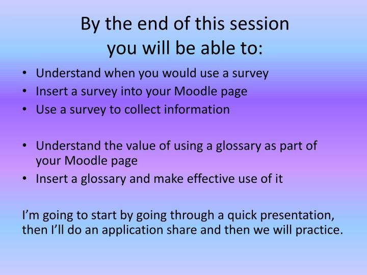 By the end of this session you will be able to: