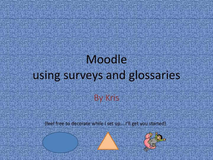 moodle using surveys and glossaries