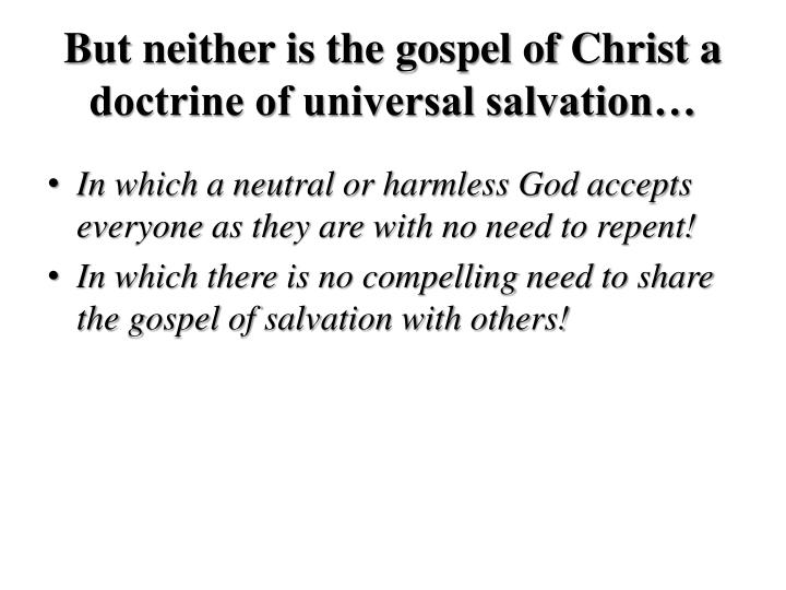 But neither is the gospel of Christ a doctrine of universal salvation…