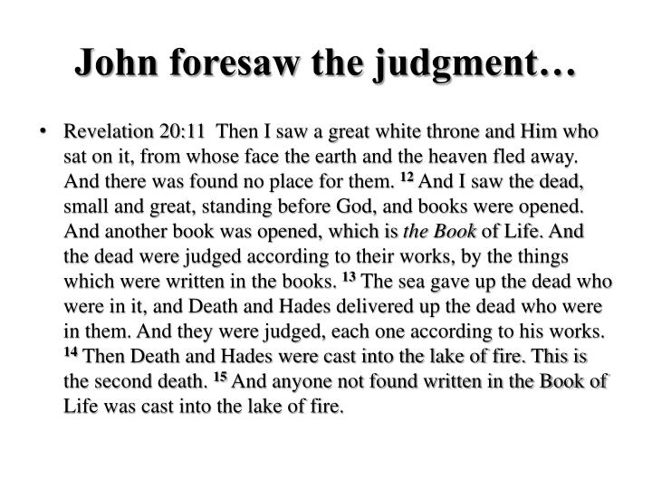 John foresaw the judgment…