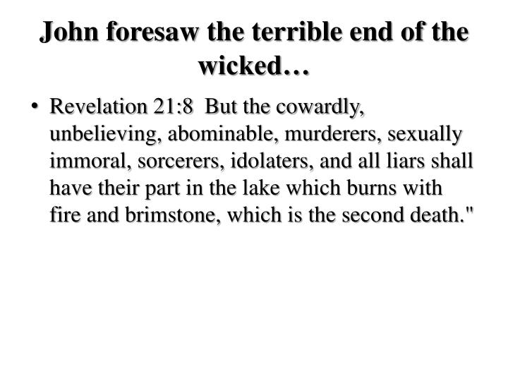 John foresaw the terrible end of the wicked…