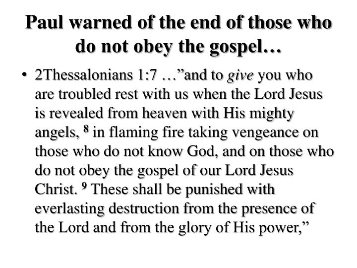Paul warned of the end of those who do not obey the gospel…