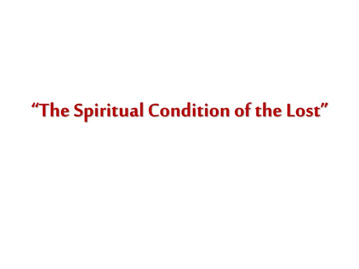"""""""The Spiritual Condition of the Lost"""""""