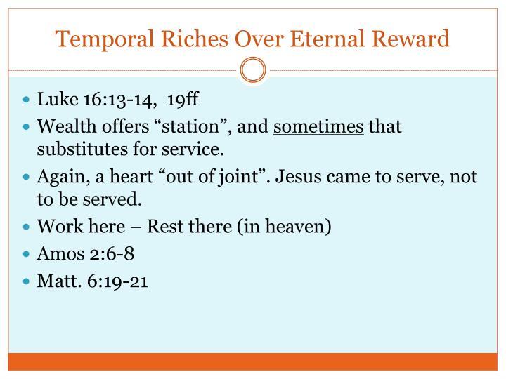 Temporal Riches Over Eternal Reward