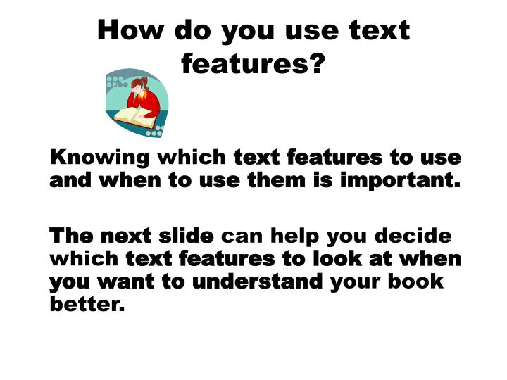 How do you use text features?