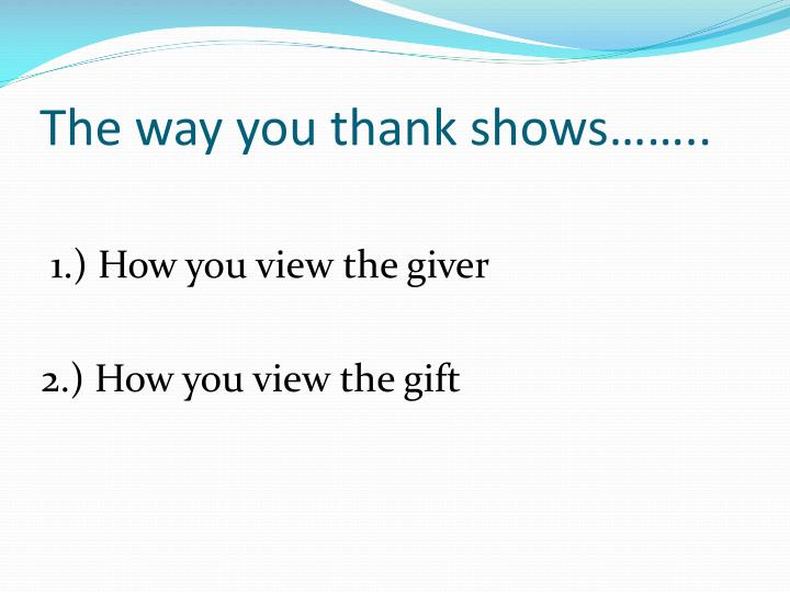 The way you thank shows……..