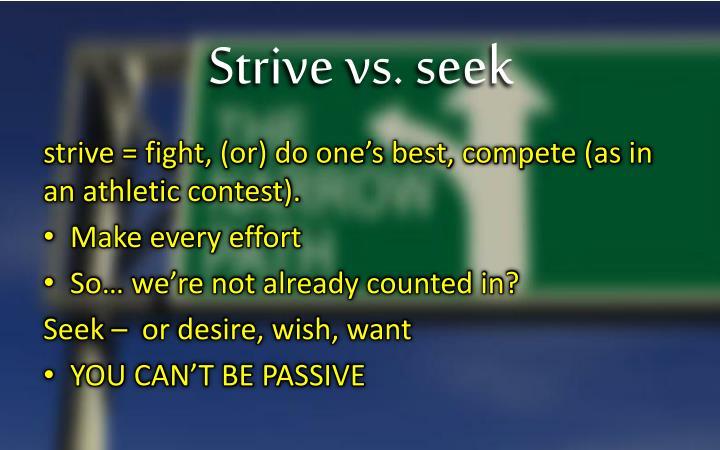 Strive vs. seek