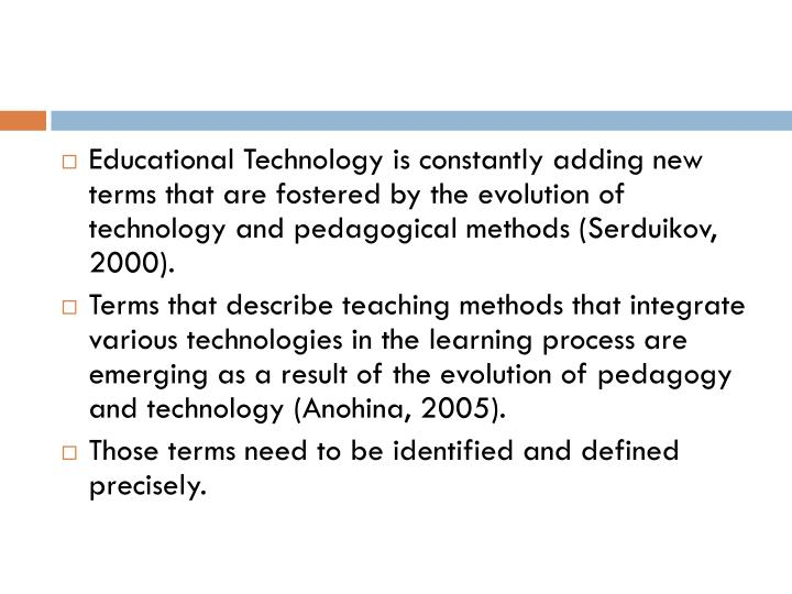 Educational Technology is constantly adding new terms that are fostered by the evolution of technolo...