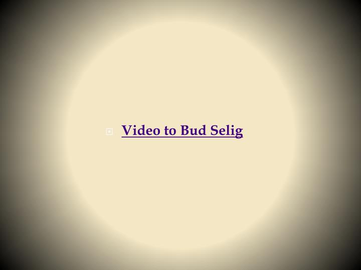 Video to Bud Selig