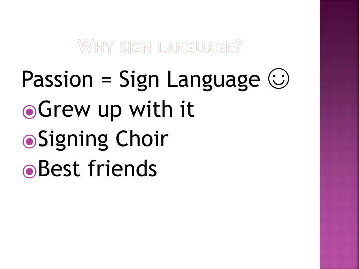 Why sign language?