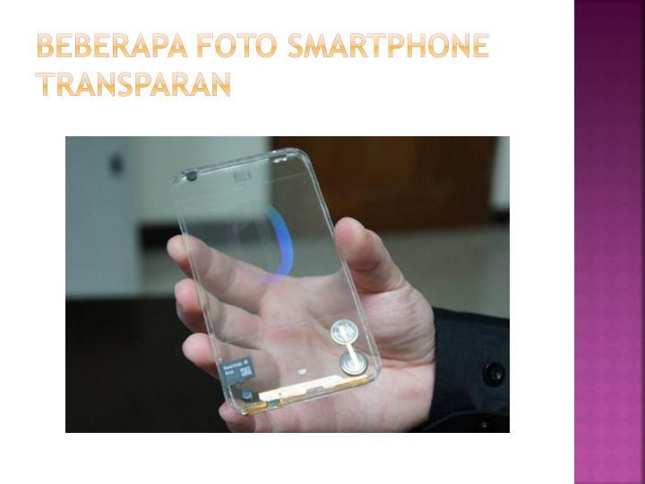 Beberapa Foto Smartphone Transparan
