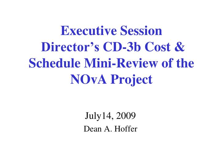 Executive session director s cd 3b cost schedule mini review of the nova project