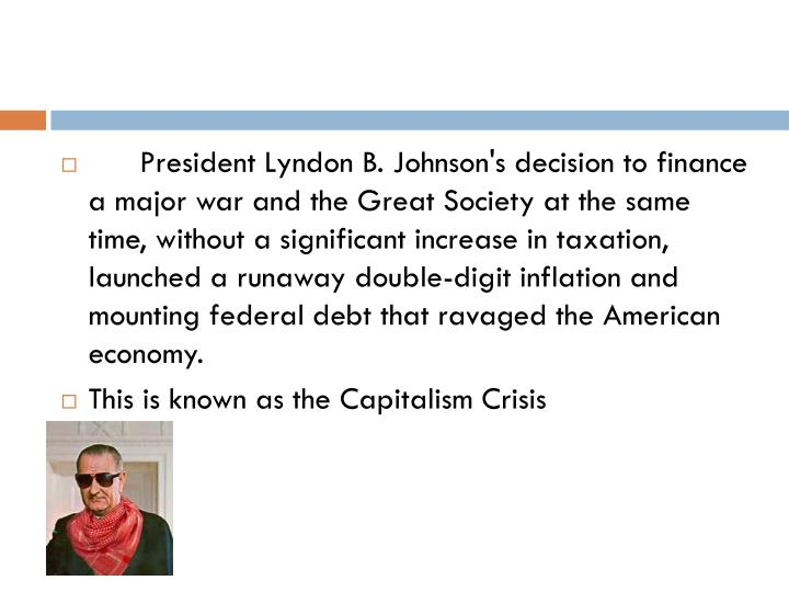President Lyndon B. Johnson's decision to finance a major war and the Great Society at the same tim...
