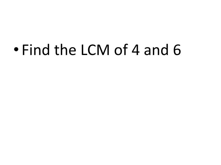 Find the LCM of 4 and 6