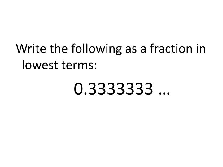 Write the following as a fraction in lowest terms:
