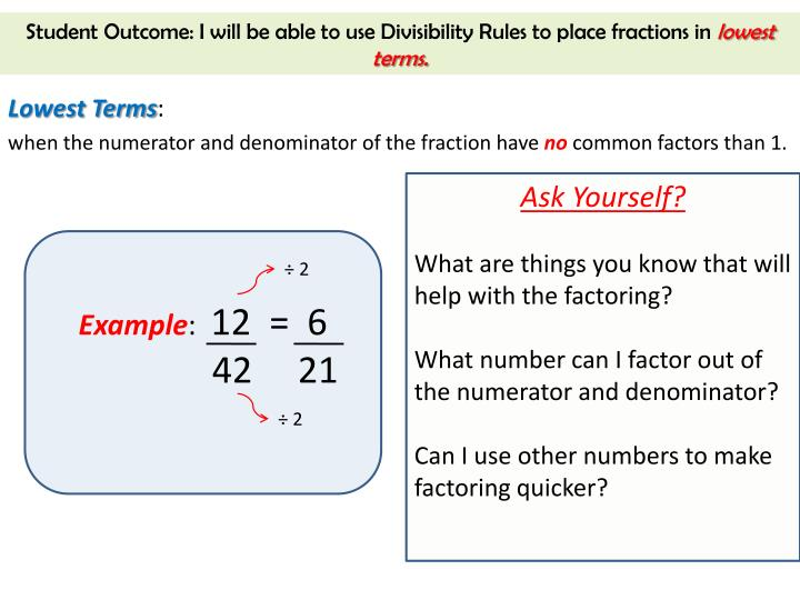 Student Outcome: I will be able to use Divisibility Rules to place fractions in