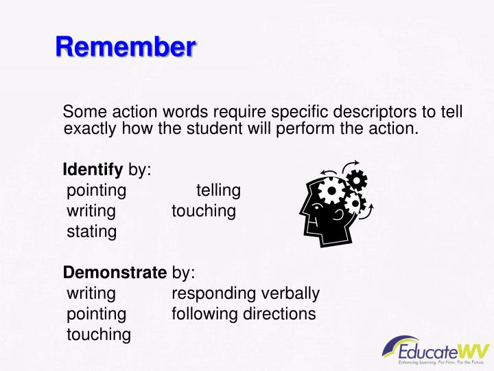 Some action words require specific descriptors to tell exactly how the student will perform the action.