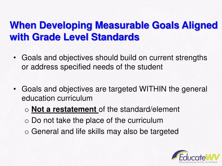 When Developing Measurable Goals Aligned with Grade Level Standards