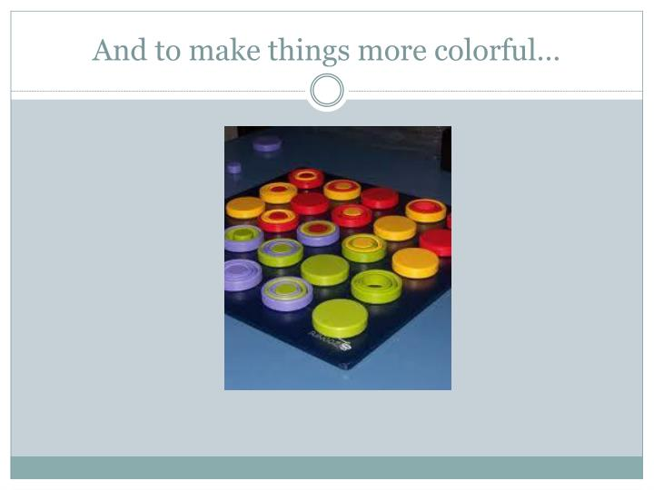 And to make things more colorful…