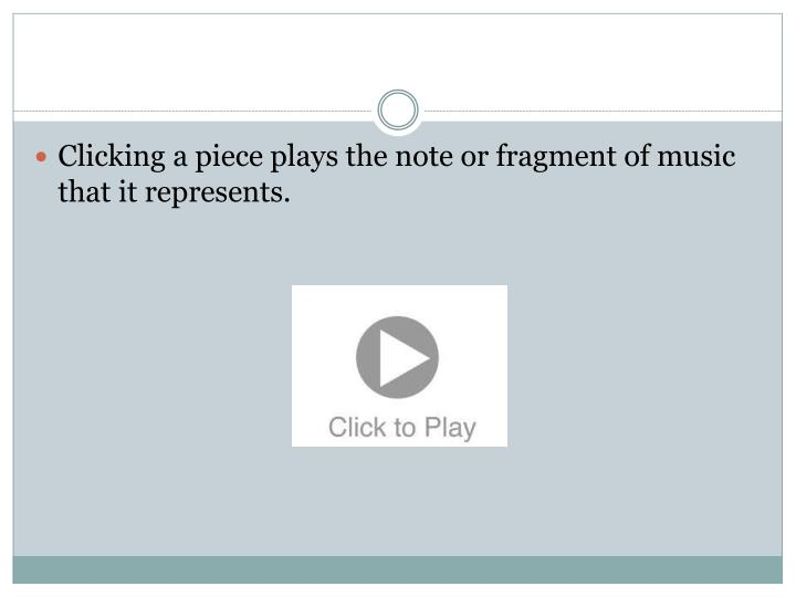Clicking a piece plays the note or fragment of music that it represents.