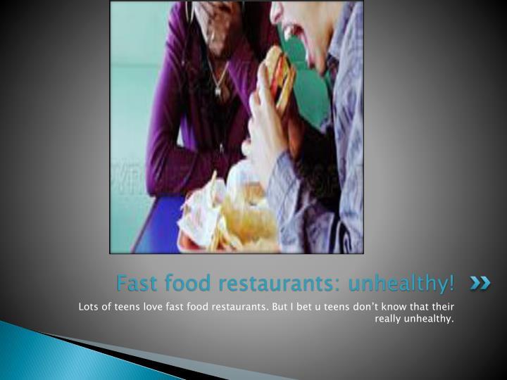 Fast food restaurants: unhealthy!