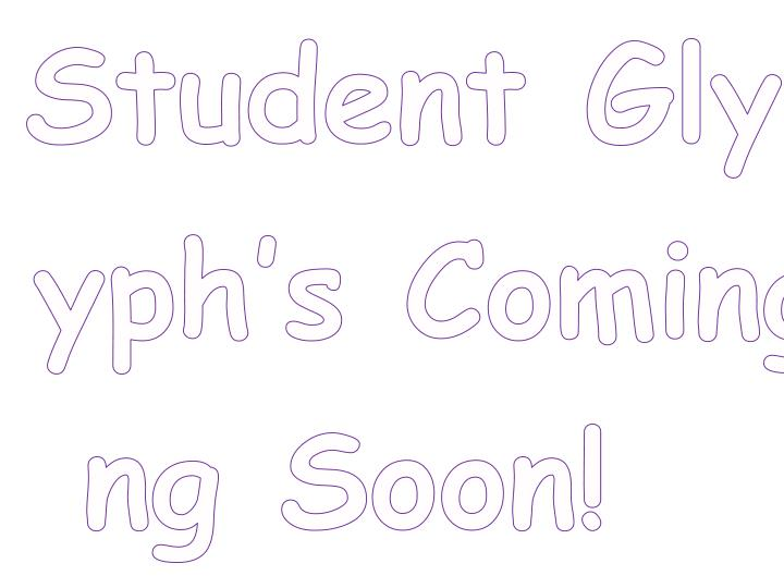 Student Glyph's Coming Soon!