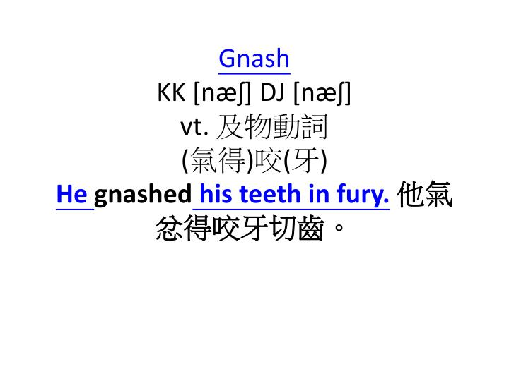 Gnash kk n dj n vt he gnashed his teeth in fury