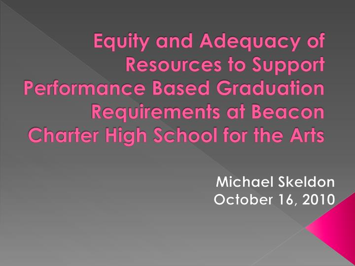 Equity and Adequacy of Resources to Support Performance Based Graduation Requirements at Beacon Charter High School for the Arts
