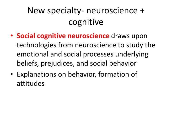 New specialty- neuroscience + cognitive