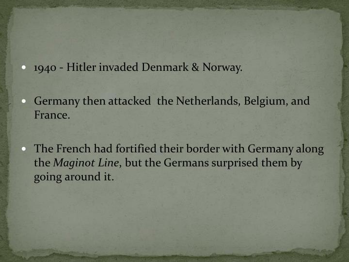 1940 - Hitler invaded Denmark & Norway.