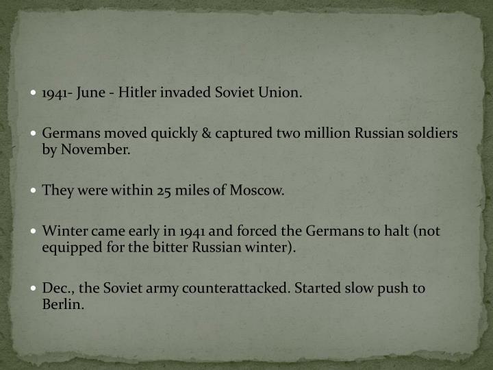 1941- June - Hitler invaded Soviet Union.