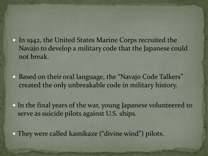In 1942, the United States Marine Corps recruited the Navajo to develop a military code that the Japanese could not break.