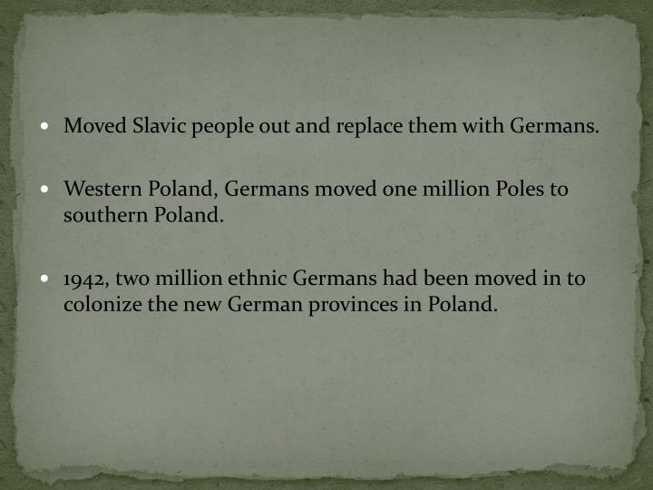 Moved Slavic people out and replace them with Germans.