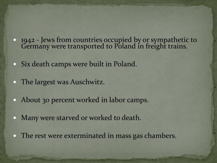 1942 - Jews from countries occupied by or sympathetic to Germany were transported to Poland in freight trains