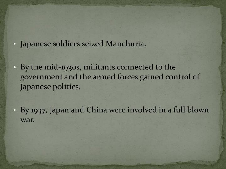 Japanese soldiers seized Manchuria.