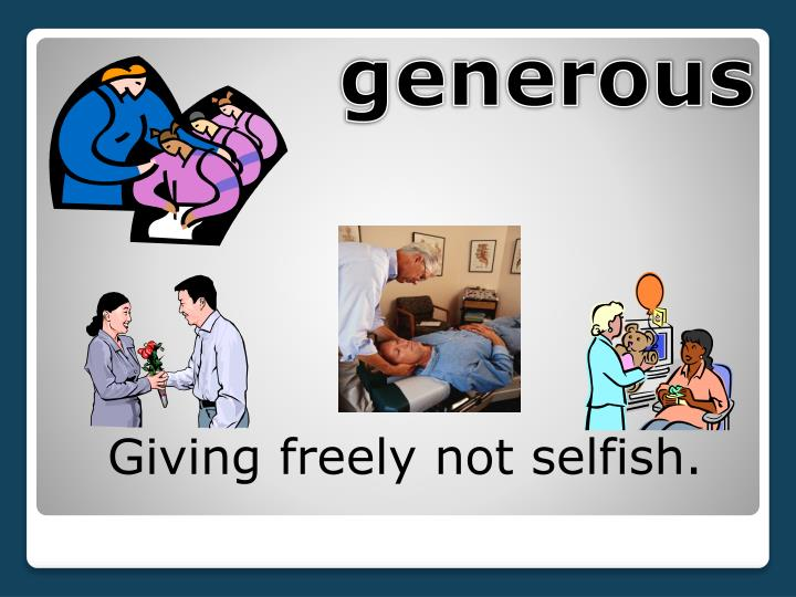 Giving freely not selfish.