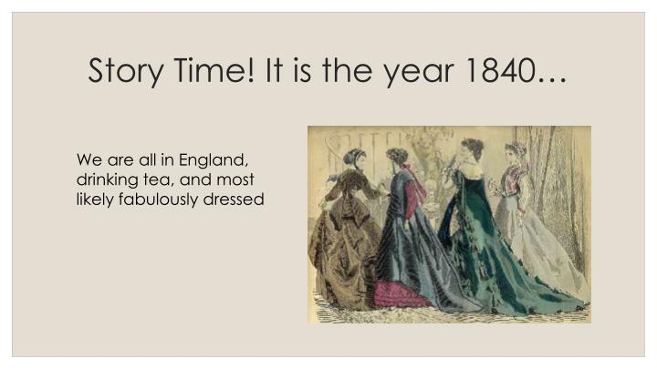 Story Time! It is the year 1840…