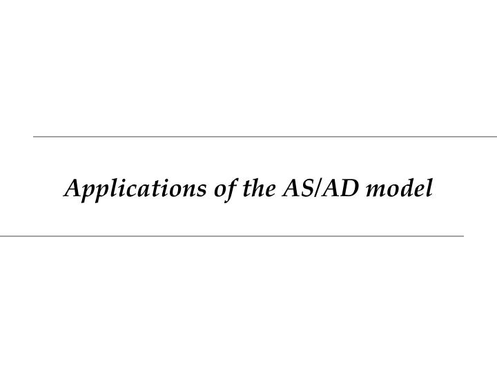 Applications of the AS/AD model