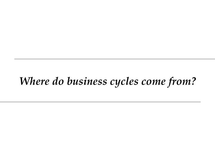 Where do business cycles come from?