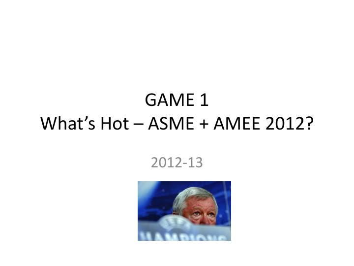 game 1 what s hot asme amee 2012