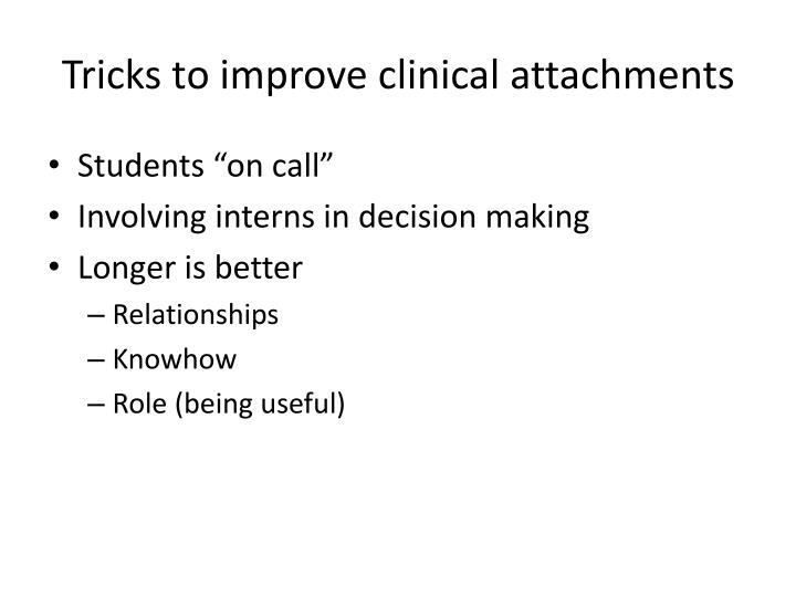 Tricks to improve clinical attachments