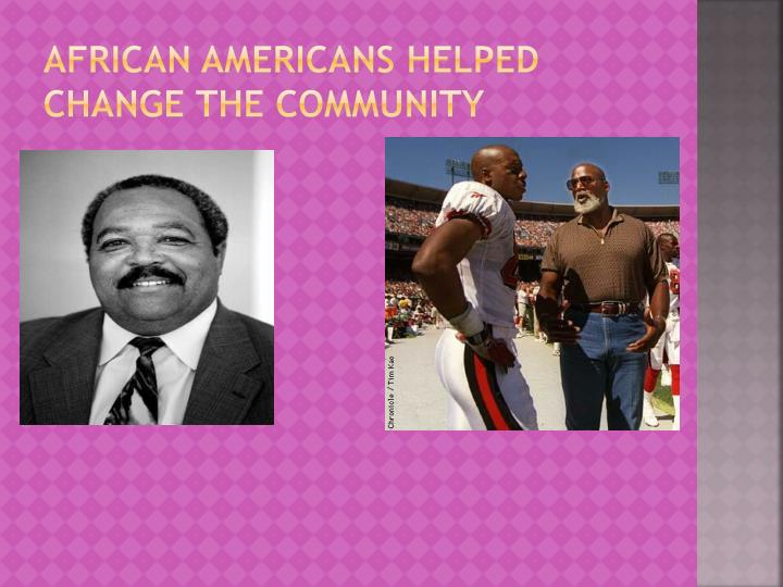 African Americans helped change the community
