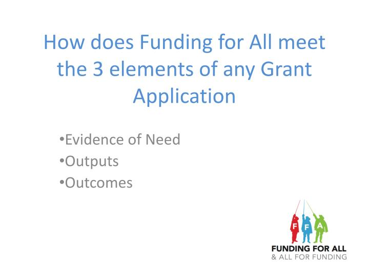How does Funding for All meet the 3 elements of any Grant Application