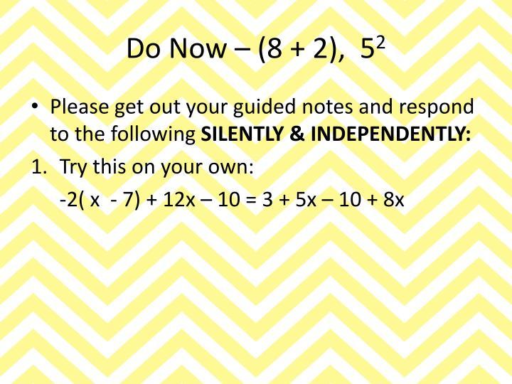 Do Now – (8 + 2),  5