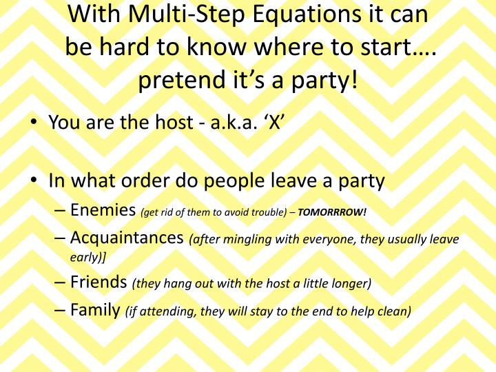 With Multi-Step Equations it can