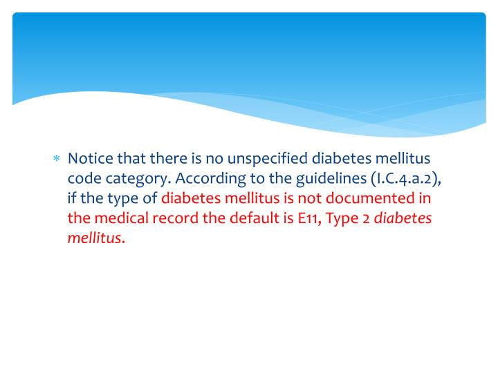 Notice that there is no unspecified diabetes mellitus code category. According to the guidelines (I.C.4.a.2), if the type of