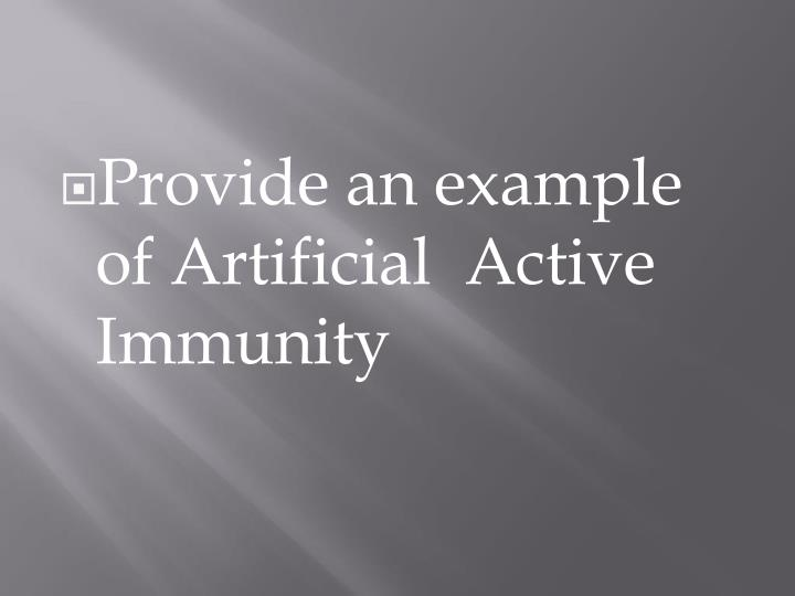 Provide an example of Artificial  Active Immunity