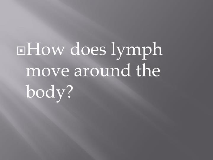 How does lymph move around the body?