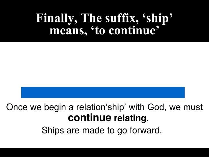 Finally, The suffix, 'ship'